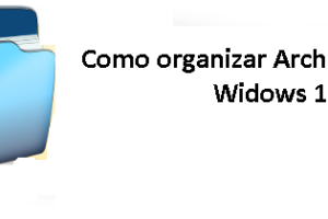 Como Organizar archivos en Windows 10
